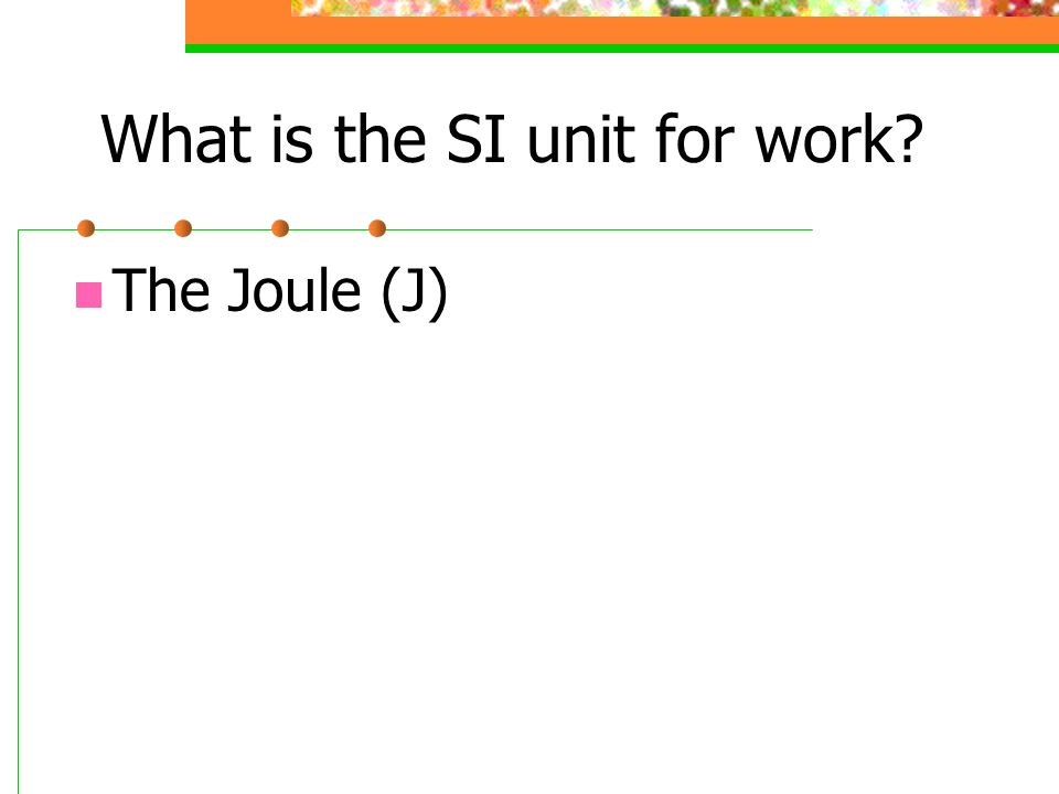 What is the SI unit for work