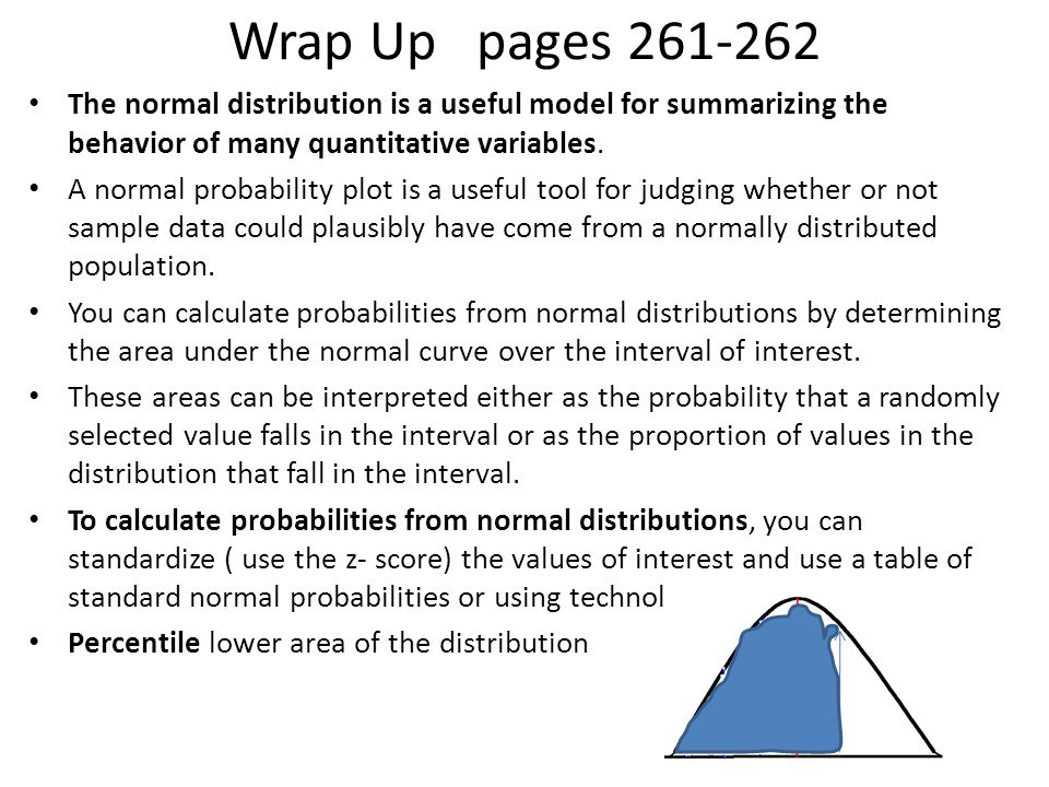Wrap Up pages 261-262 The normal distribution is a useful model for summarizing the behavior of many quantitative variables.