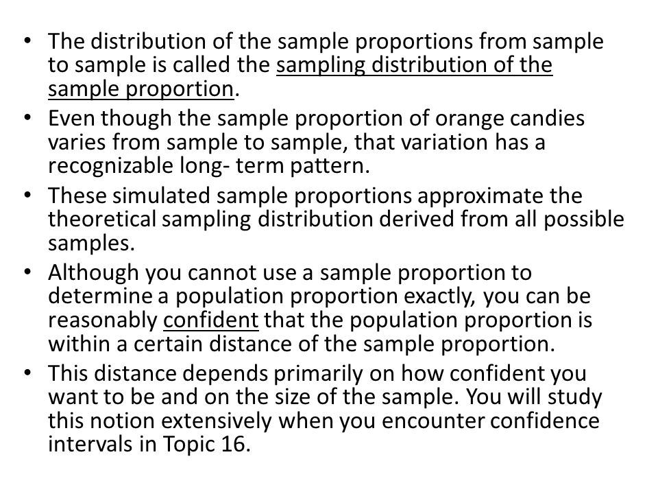 The distribution of the sample proportions from sample to sample is called the sampling distribution of the sample proportion.