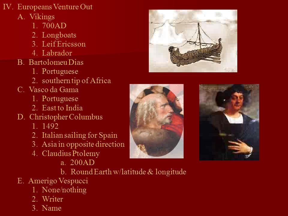 Europeans Venture OutA. Vikings. 1. 700AD. 2. Longboats. 3. Leif Ericsson. 4. Labrador. B. Bartolomeu Dias.