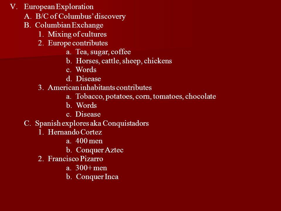 European ExplorationA. B/C of Columbus' discovery. B. Columbian Exchange. 1. Mixing of cultures.