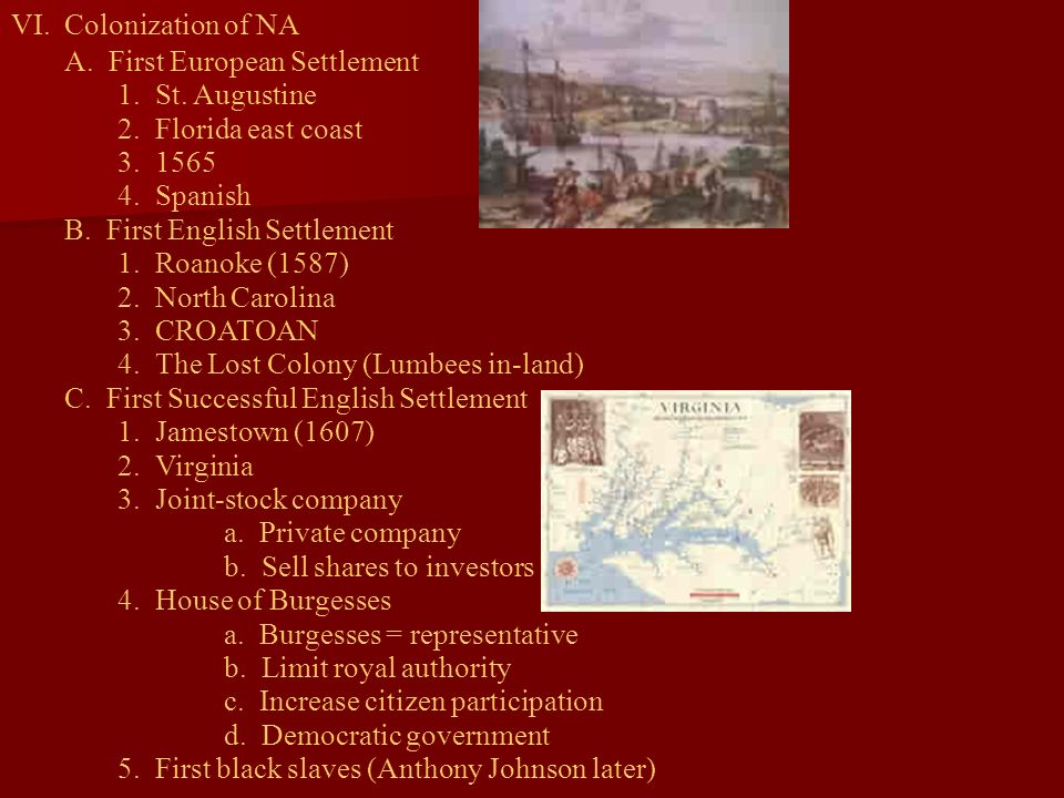 Colonization of NAA. First European Settlement. 1. St. Augustine. 2. Florida east coast. 3. 1565.
