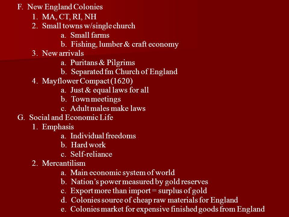F. New England Colonies1. MA, CT, RI, NH. 2. Small towns w/single church. a. Small farms. b. Fishing, lumber & craft economy.