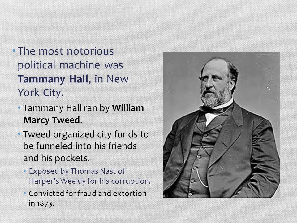 The most notorious political machine was Tammany Hall, in New York City.