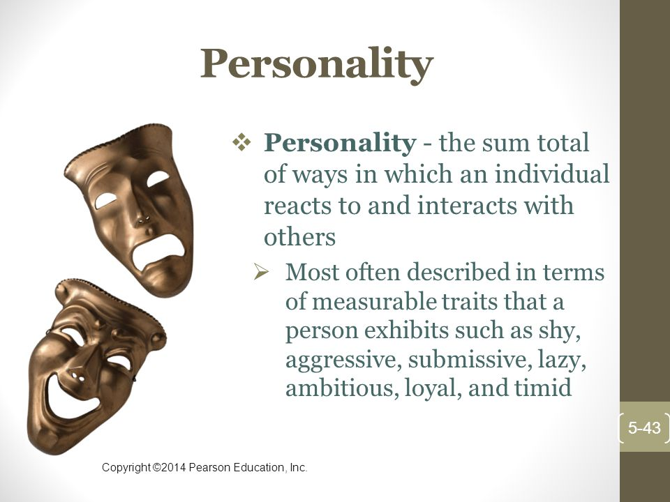 Personality Personality - the sum total of ways in which an individual reacts to and interacts with others.