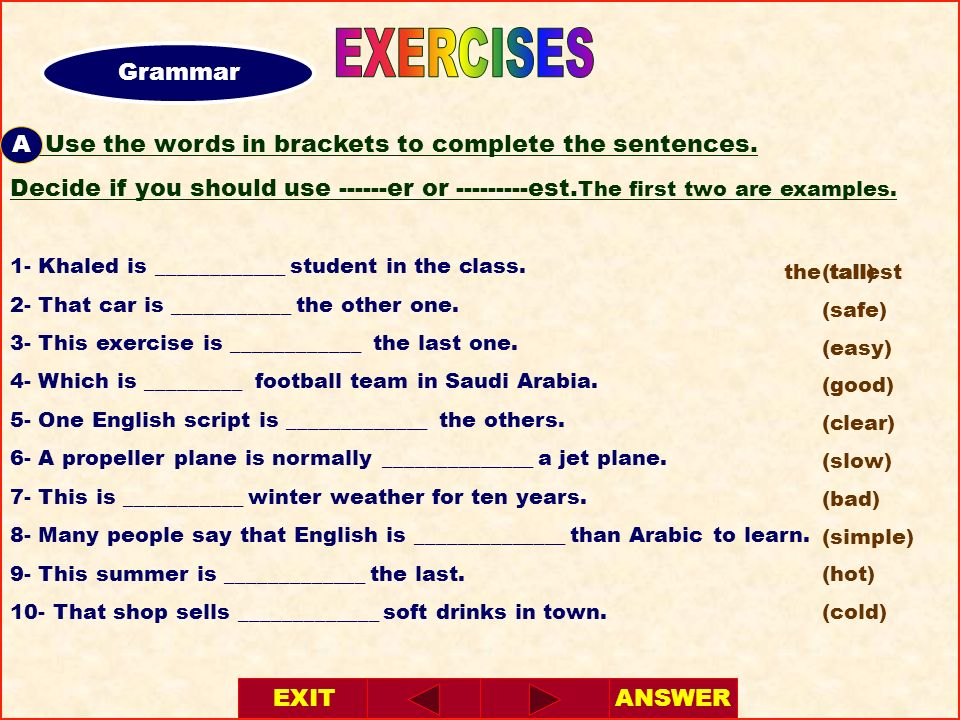 EXERCISES Grammar. A. A- Use the words in brackets to complete the sentences.