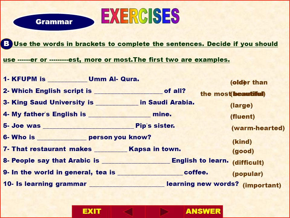 EXERCISES Grammar. A- Use the words in brackets to complete the sentences. Decide if you should.