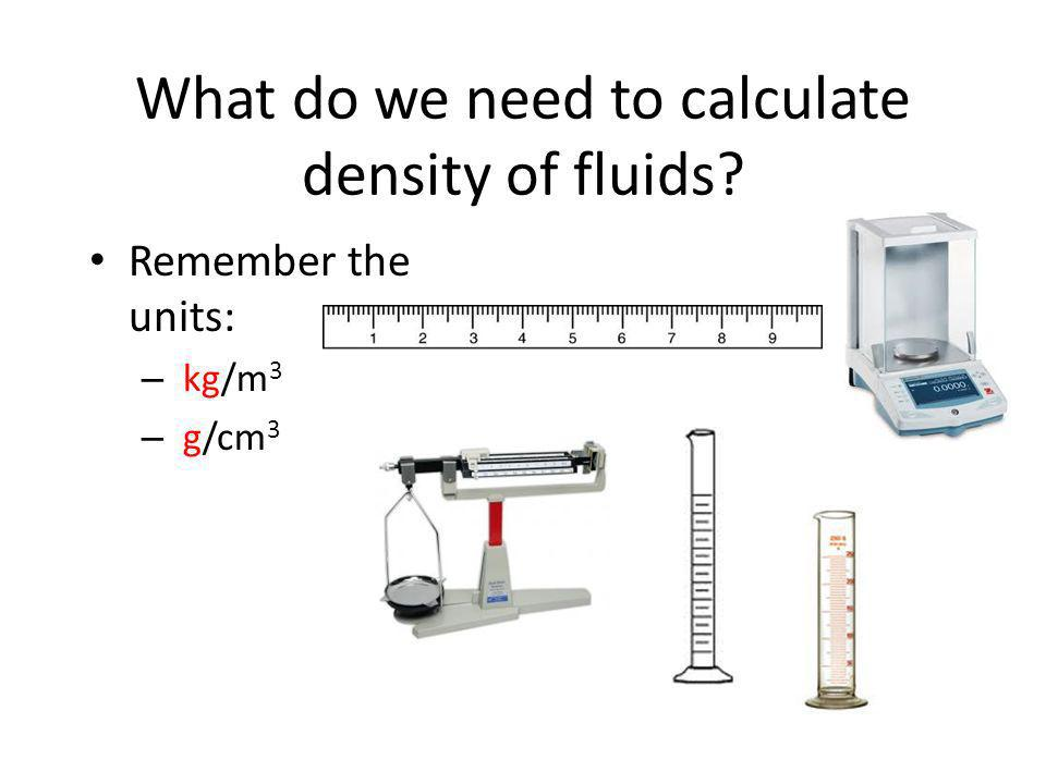 What do we need to calculate density of fluids