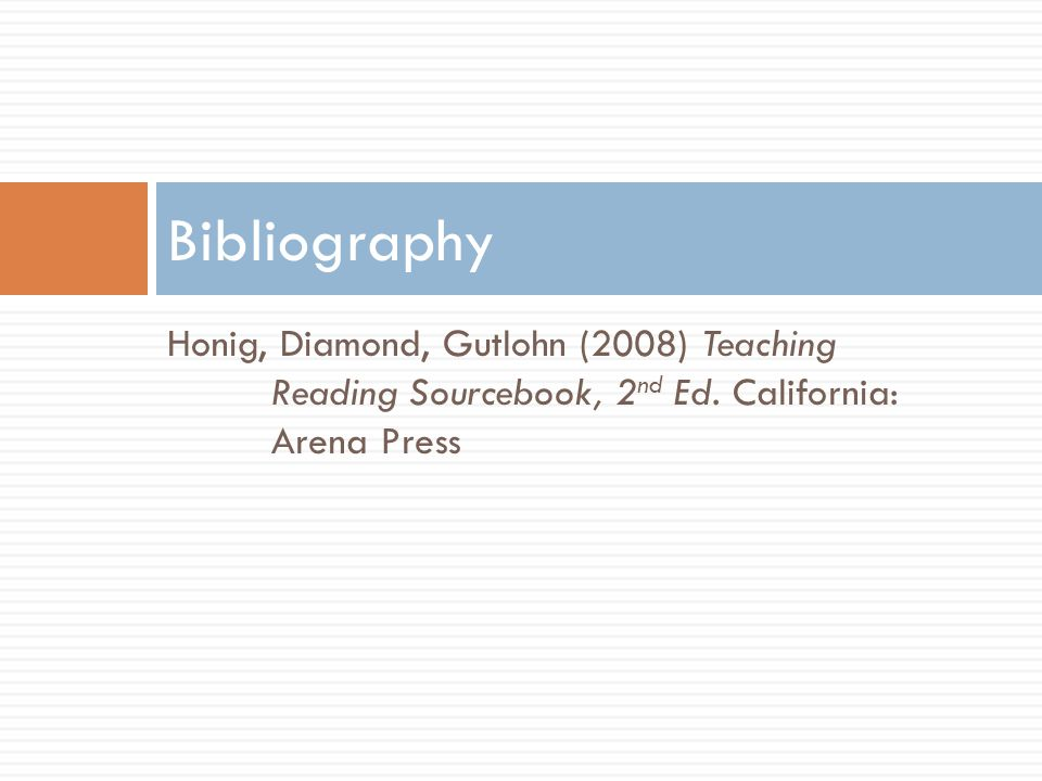 Bibliography Honig, Diamond, Gutlohn (2008) Teaching Reading Sourcebook, 2nd Ed.