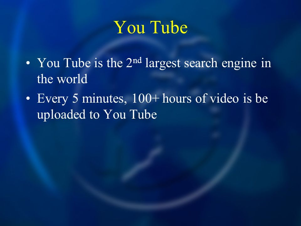 You Tube You Tube is the 2nd largest search engine in the world