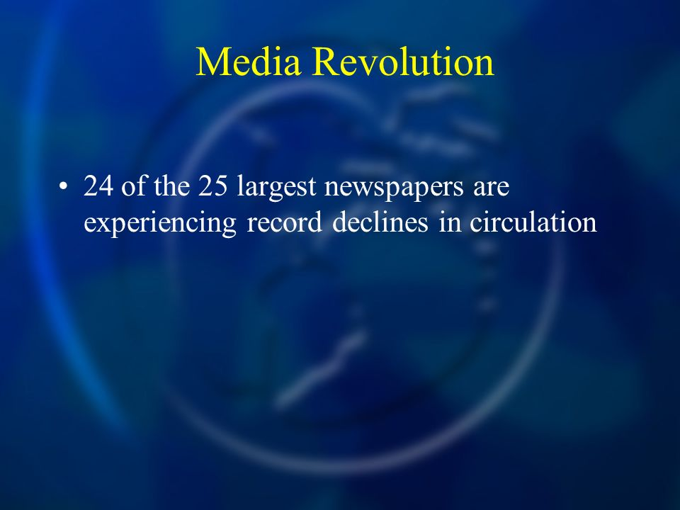 Media Revolution 24 of the 25 largest newspapers are experiencing record declines in circulation
