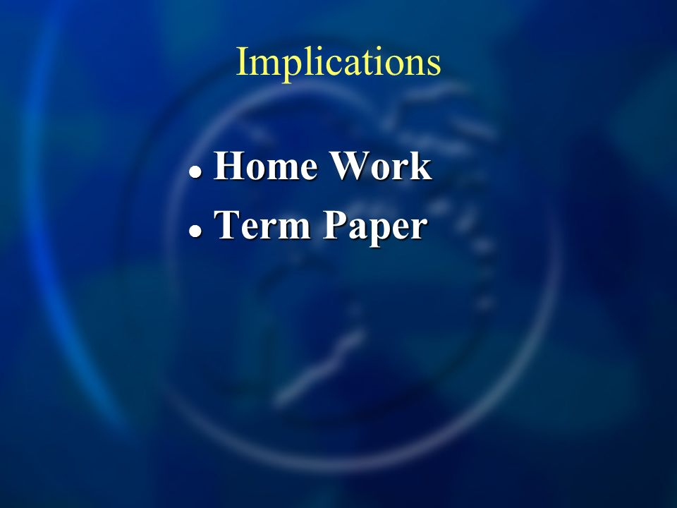 Implications Home Work Term Paper