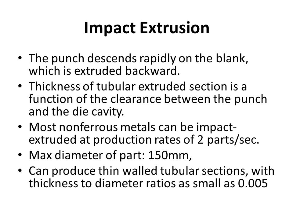 Impact Extrusion The punch descends rapidly on the blank, which is extruded backward.