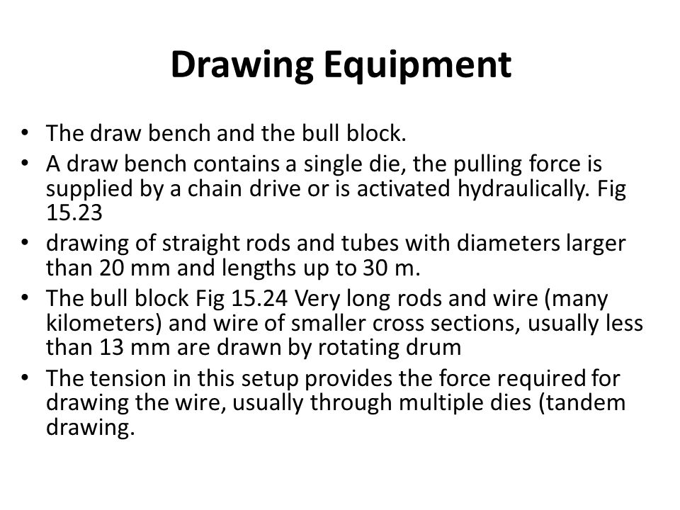 Drawing Equipment The draw bench and the bull block.