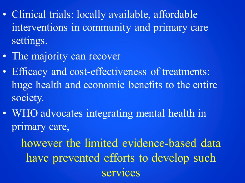 Clinical trials: locally available, affordable interventions in community and primary care settings.