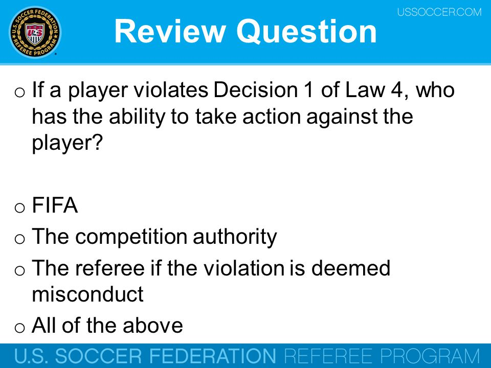 Review Question If a player violates Decision 1 of Law 4, who has the ability to take action against the player