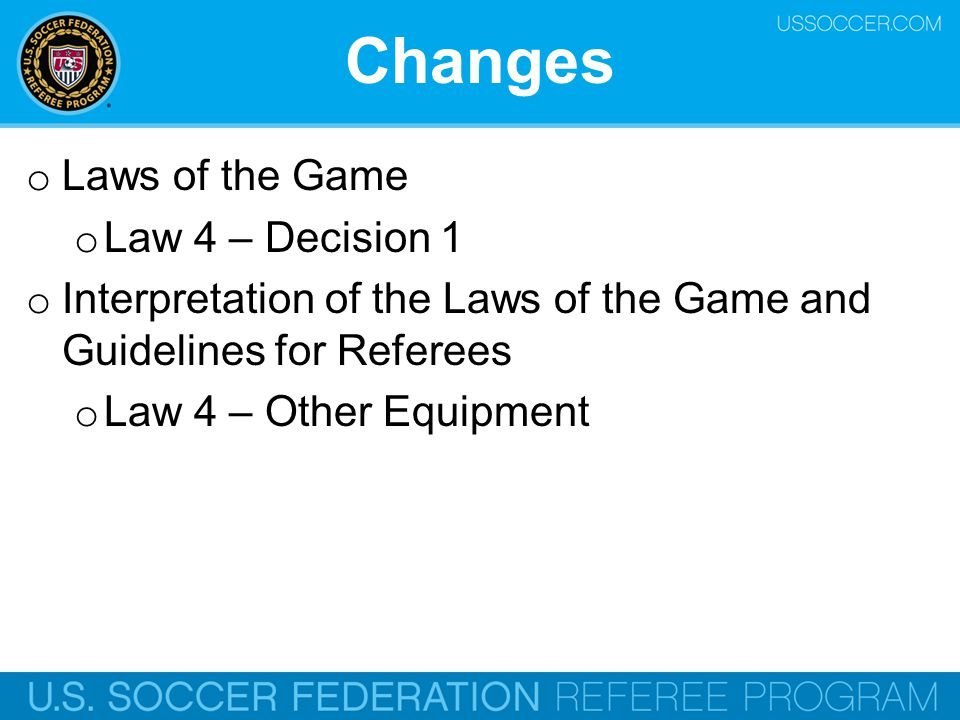Changes Laws of the Game Law 4 – Decision 1