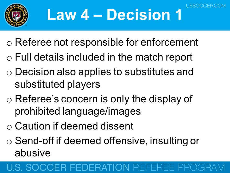 Law 4 – Decision 1 Referee not responsible for enforcement