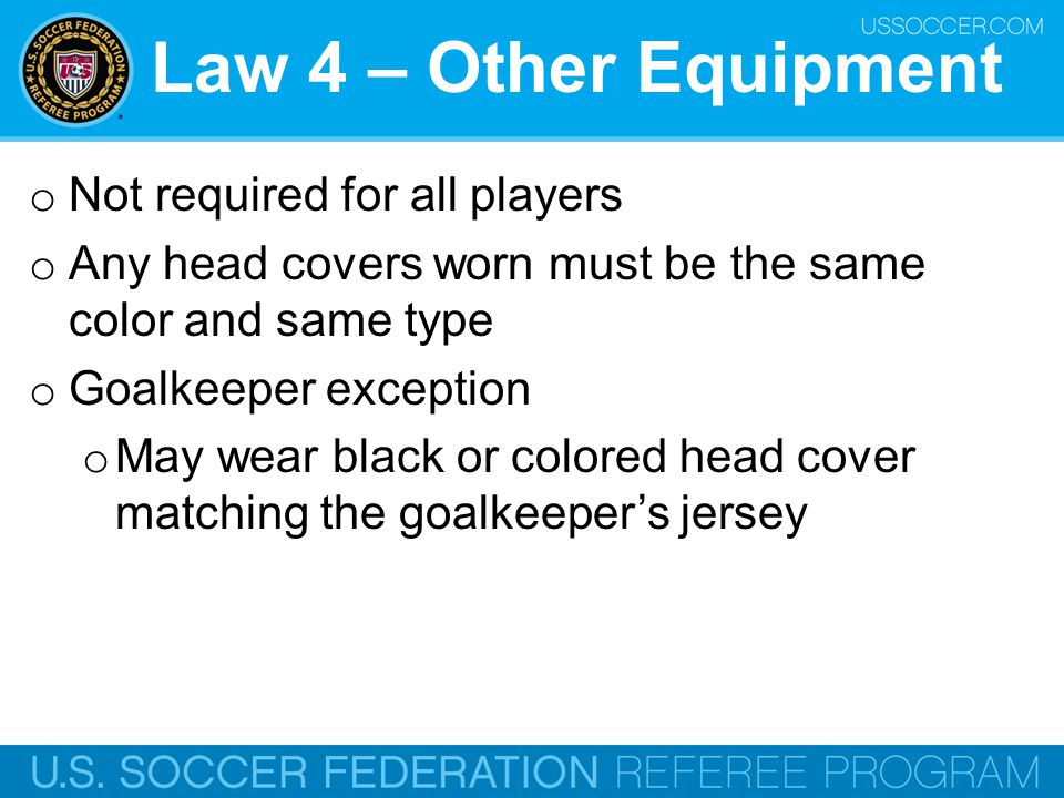 Law 4 – Other Equipment Not required for all players