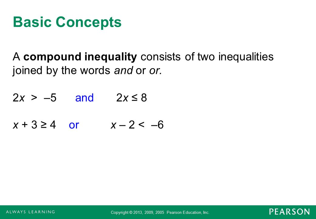 Basic Concepts A compound inequality consists of two inequalities joined by the words and or or.