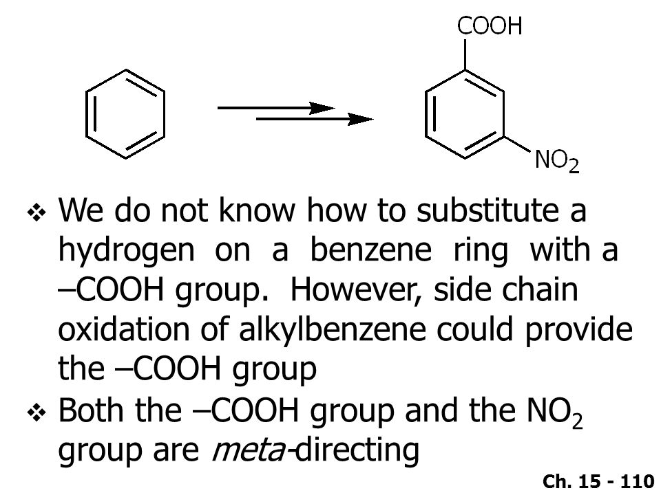 We do not know how to substitute a hydrogen on a benzene ring with a –COOH group. However, side chain oxidation of alkylbenzene could provide the –COOH group