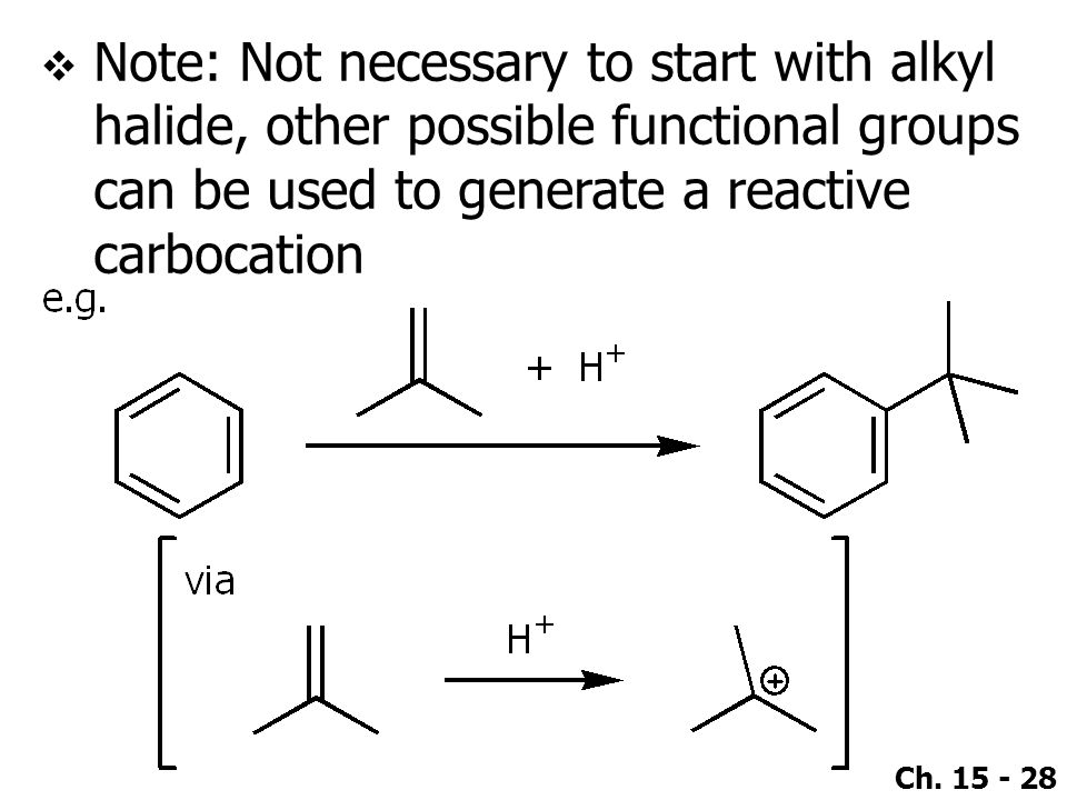 Note: Not necessary to start with alkyl halide, other possible functional groups can be used to generate a reactive carbocation