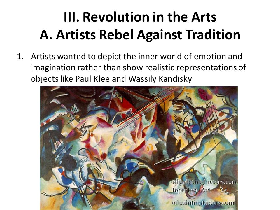 III. Revolution in the Arts A. Artists Rebel Against Tradition
