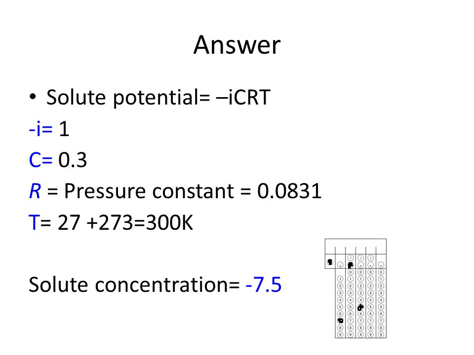 Answer Solute potential= –iCRT -i= 1 C= 0.3