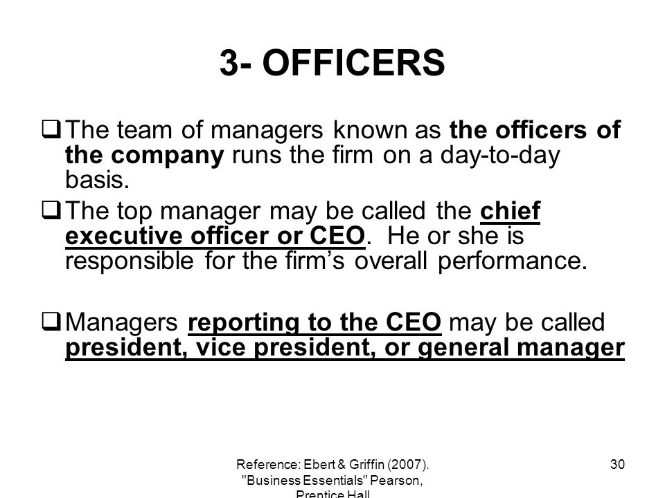 3- OFFICERS The team of managers known as the officers of the company runs the firm on a day-to-day basis.