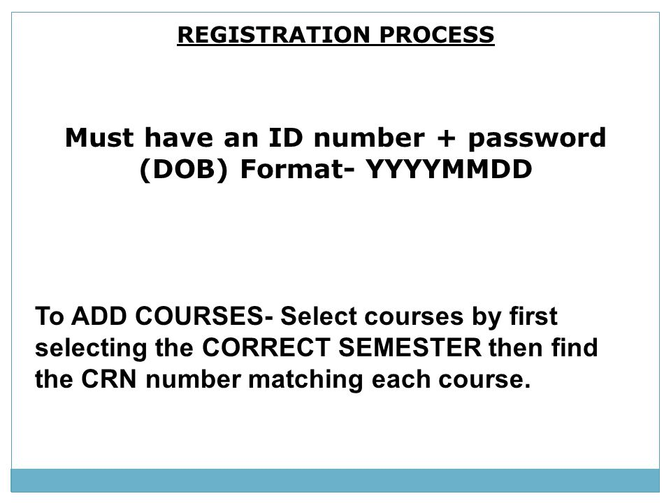 Must have an ID number + password (DOB) Format- YYYYMMDD