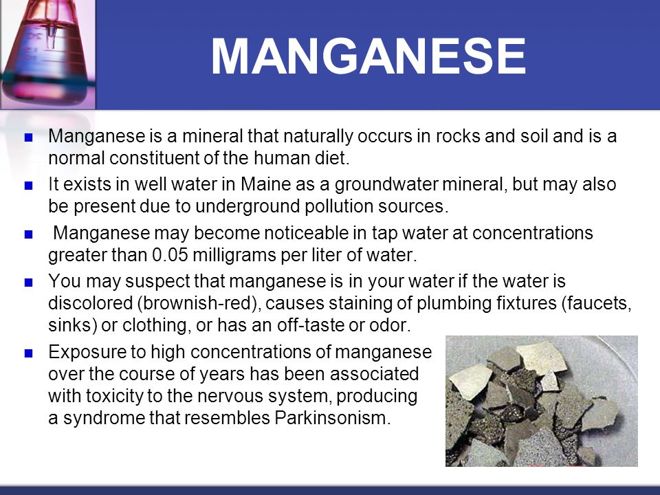 MANGANESE Manganese is a mineral that naturally occurs in rocks and soil and is a normal constituent of the human diet.