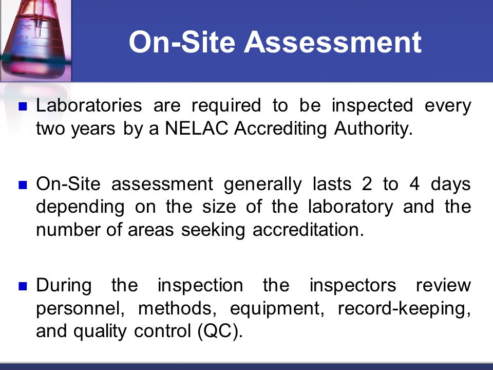 On-Site Assessment Laboratories are required to be inspected every two years by a NELAC Accrediting Authority.
