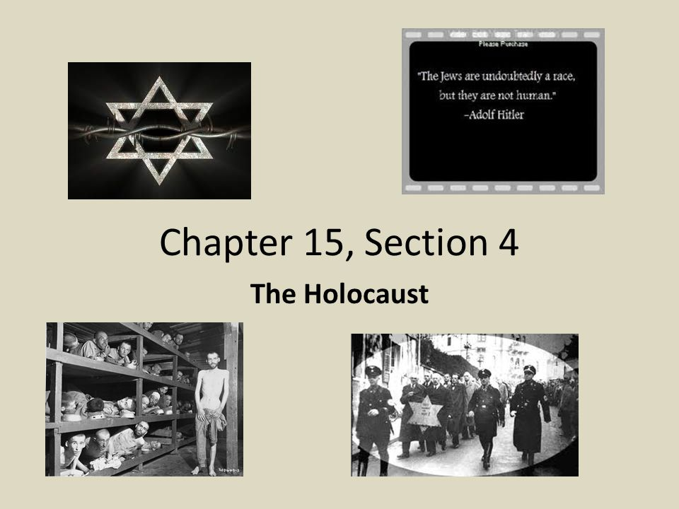 Chapter 15, Section 4 The Holocaust
