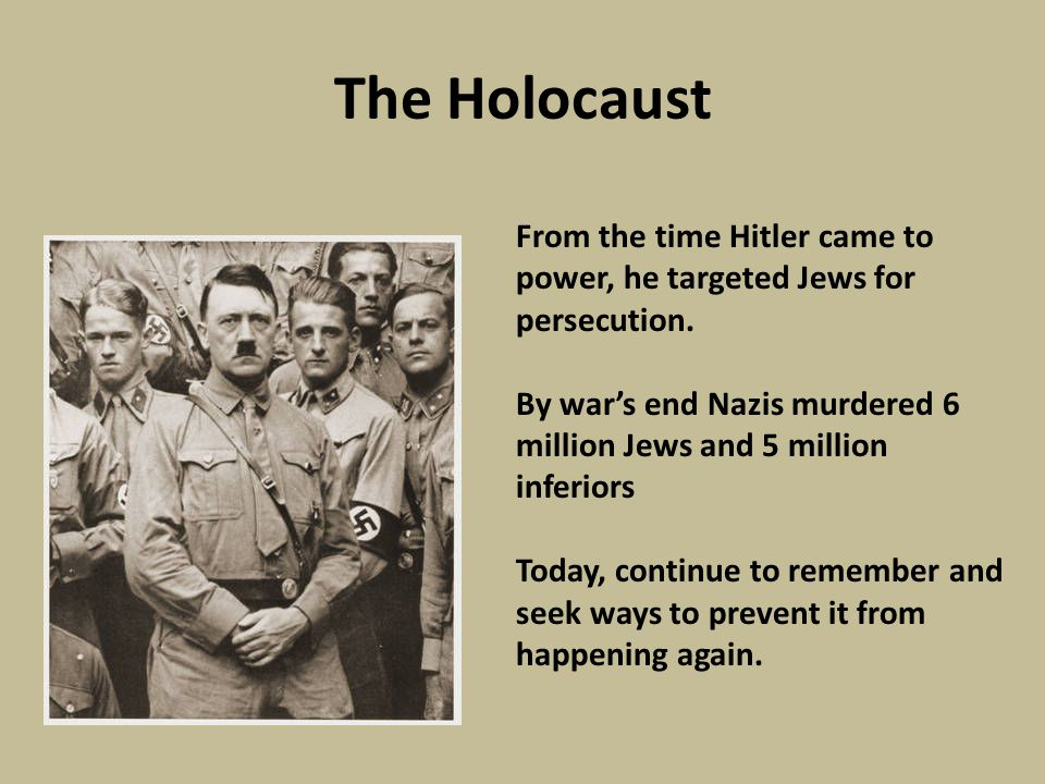 The Holocaust From the time Hitler came to power, he targeted Jews for persecution.