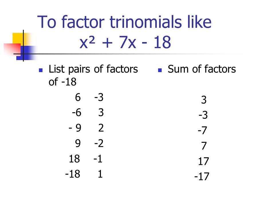 To factor trinomials like x² + 7x - 18