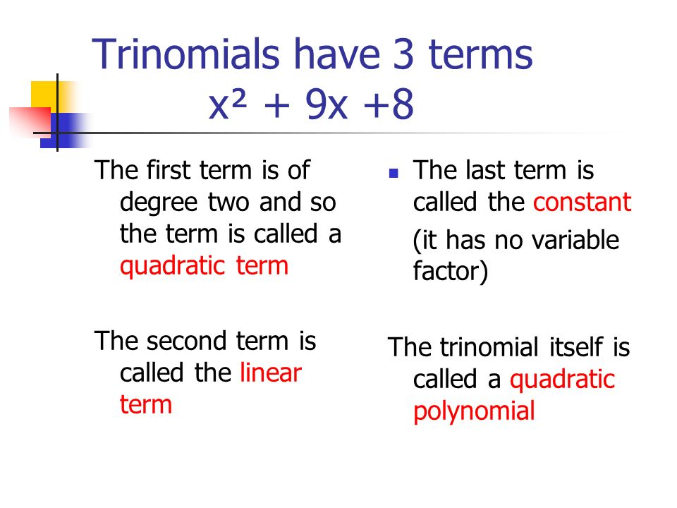 Trinomials have 3 terms x² + 9x +8