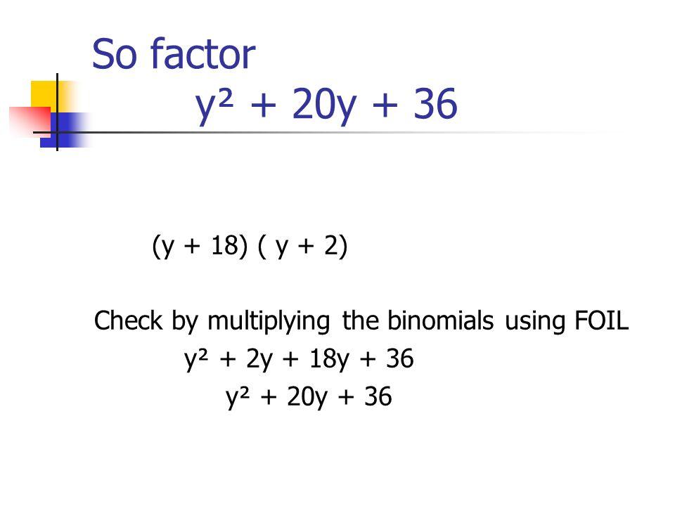 So factor y² + 20y + 36 (y + 18) ( y + 2)