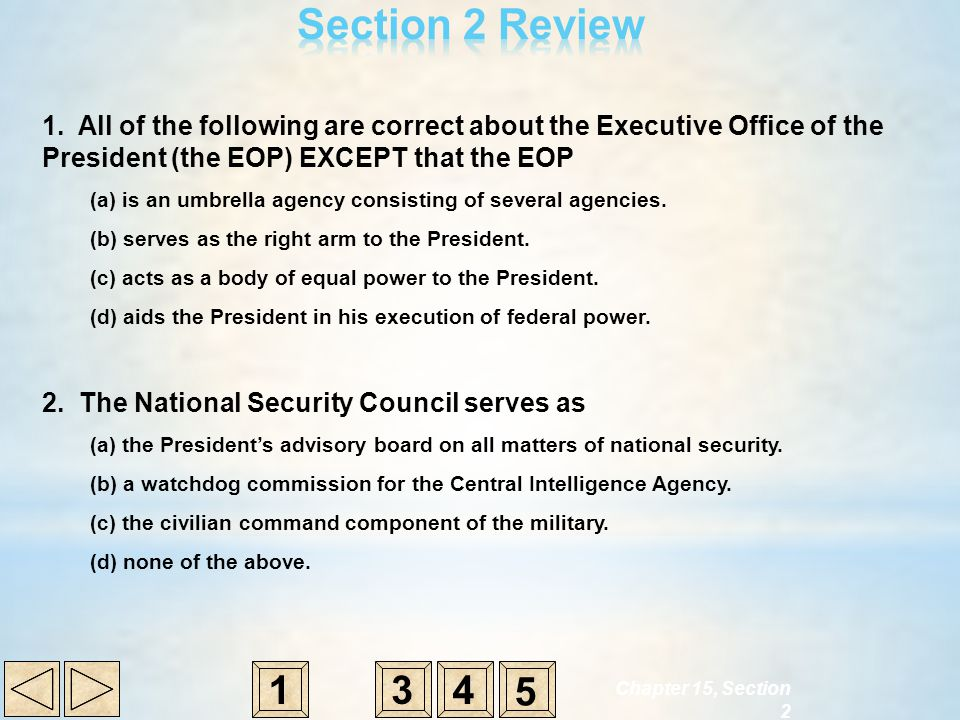 Section 2 Review 1. All of the following are correct about the Executive Office of the President (the EOP) EXCEPT that the EOP.