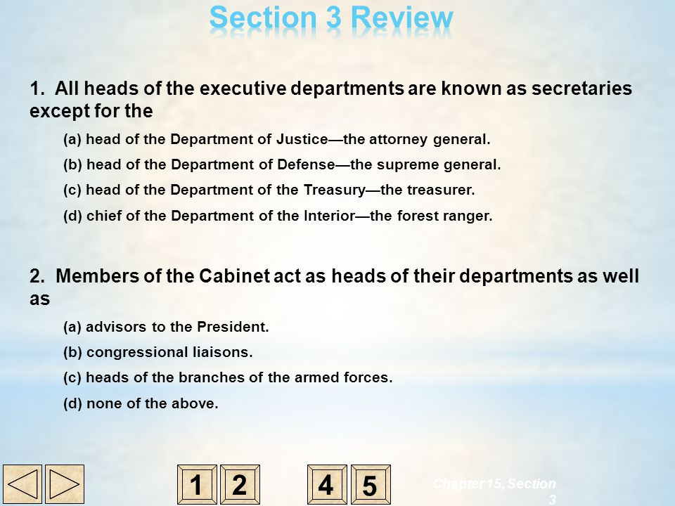 Section 3 Review 1. All heads of the executive departments are known as secretaries except for the.