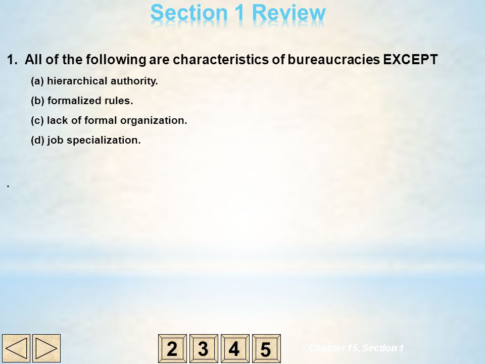 Section 1 Review 1. All of the following are characteristics of bureaucracies EXCEPT. (a) hierarchical authority.