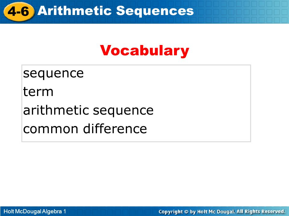 Vocabulary 4-6 Arithmetic Sequences sequence term arithmetic sequence