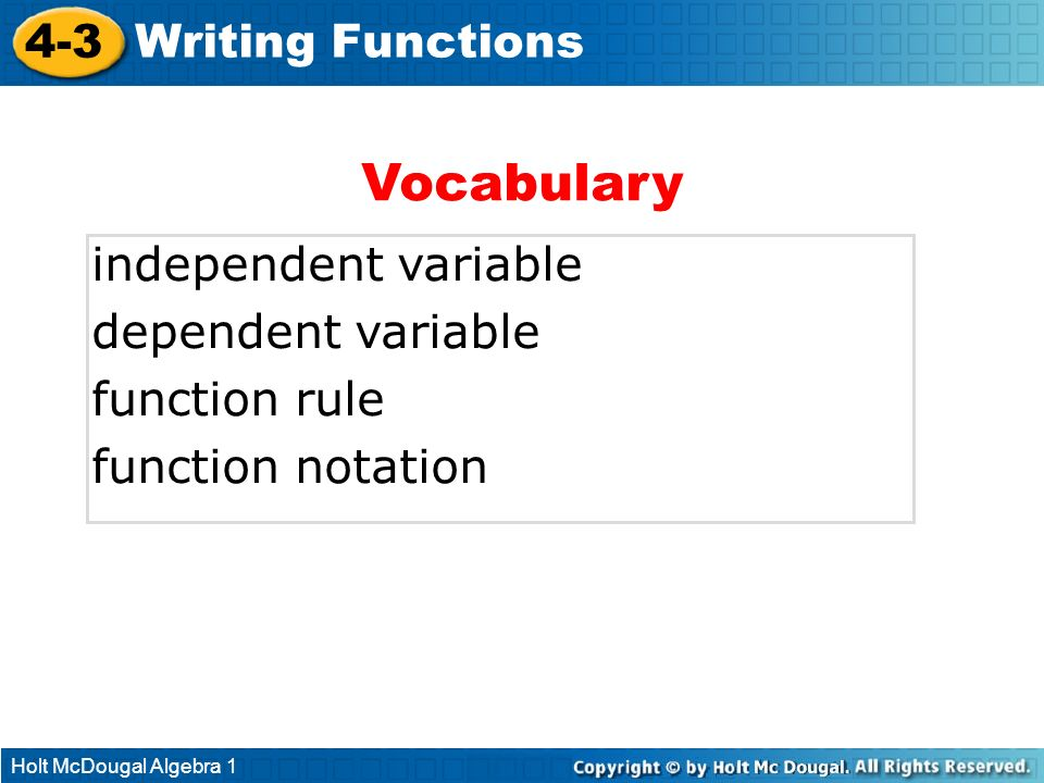Vocabulary 4-3 Writing Functions independent variable