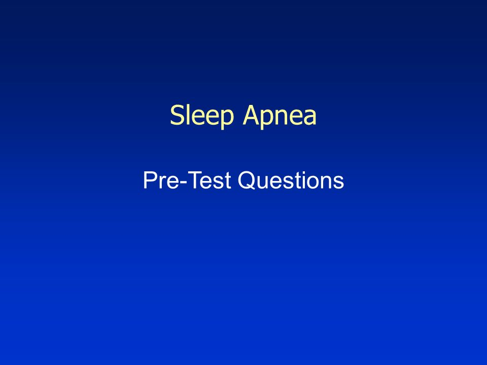 Sleep Apnea Pre-Test Questions
