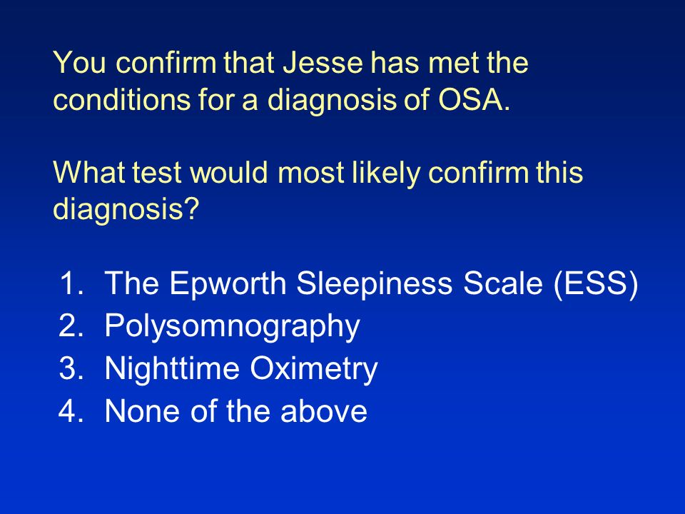The Epworth Sleepiness Scale (ESS) Polysomnography Nighttime Oximetry