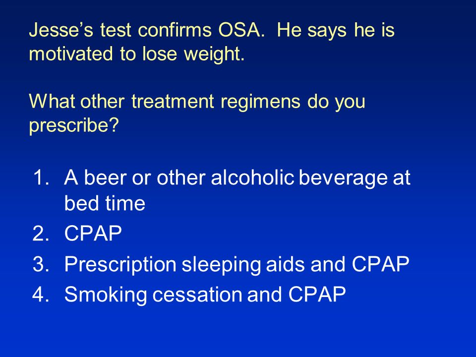 A beer or other alcoholic beverage at bed time CPAP