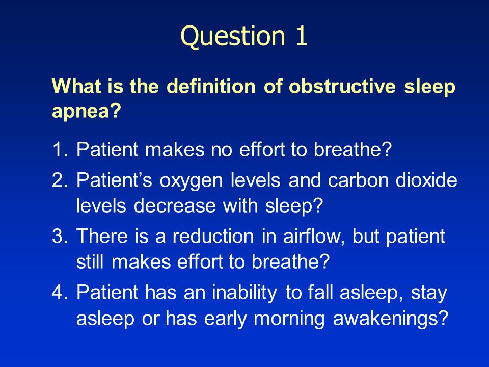 Question 1 What is the definition of obstructive sleep apnea