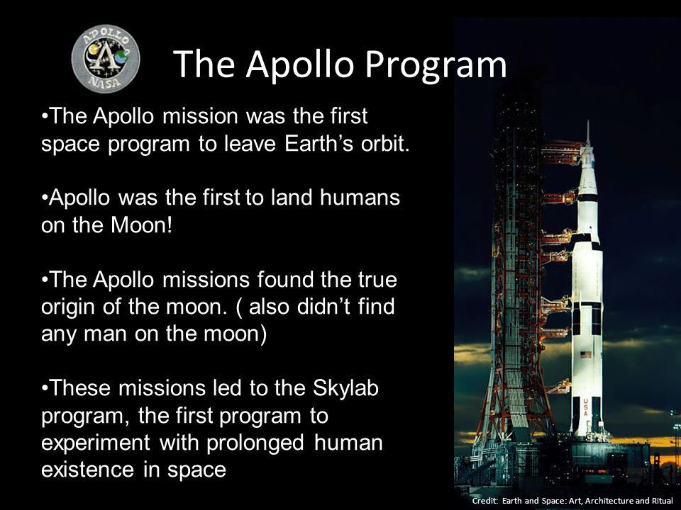 The Apollo Program The Apollo mission was the first space program to leave Earth's orbit. Apollo was the first to land humans on the Moon!