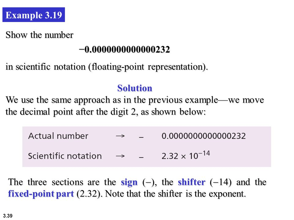 Example 3.19 Show the number. −0.0000000000000232. in scientific notation (floating-point representation).
