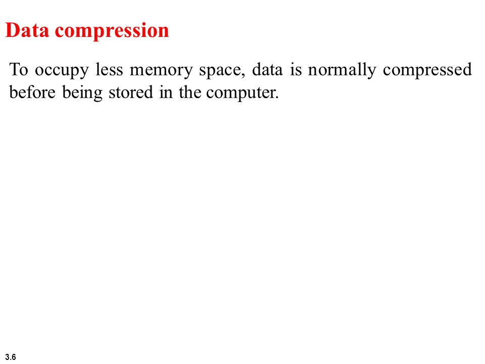Data compression To occupy less memory space, data is normally compressed before being stored in the computer.