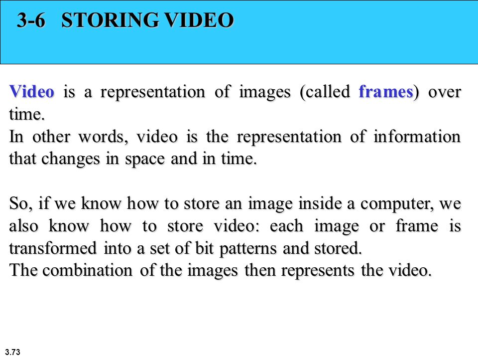 3-6 STORING VIDEO Video is a representation of images (called frames) over time.